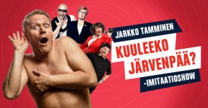 Jarkko Tamminen - Kuuleeko Järvenpää? -imitaatioshow (Huom! Uusi ajankohta. Aiemmin ostetut liput käyvät sellaisenaan)